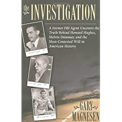 The Investigation: A Former FBI Agent Uncovers the Truth Behind Howard Hughes, Melvin Dummar, and the Most Contested Will in American History