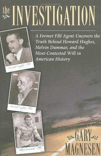 The Investigation: A Former FBI Agent Uncovers the Truth Behind Howard Hughes, Melvin Dummar, and the Most Contested Will in American...