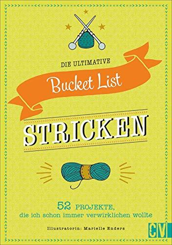 Die ultimative Bucket List Stricken: 52 Projekte, die ich schon immer verwirklichen wollte. Das perfekte Geschenk für Strickfans. Mit Mood-Tracker, persönlicher Challenge und Projektliste.