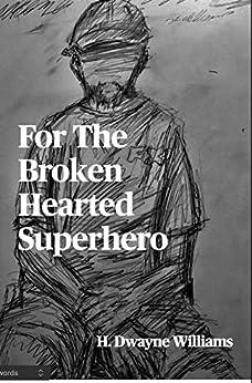 For The Broken Hearted Superhero (English Edition) par [H. Dwayne  Williams]