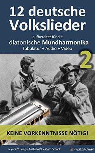 12 deutsche Volkslieder - Teil 2, aufbereitet für die diatonische Mundharmonika:...