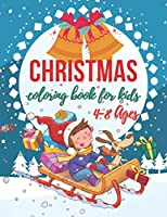 Christmas Coloring Book for Kids 4-8 Ages: A Fun And Educational Christmas Gift for Toddlers And Kids A Present for Children Relaxing Design Pages With Santa Claus And More