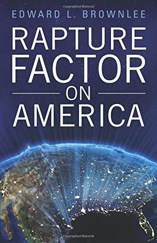 Book: Rapture Factor on America by Edward L. Brownlee