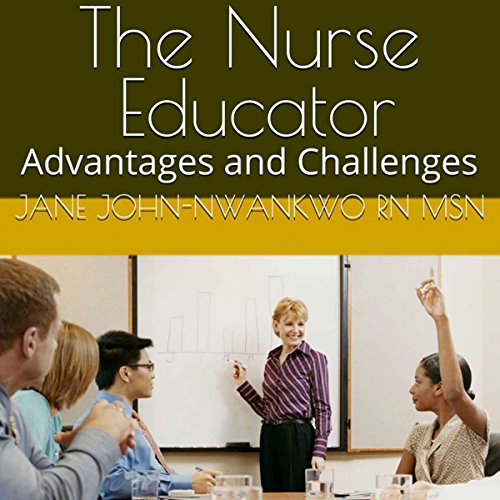 The Nurse Educator: Advantages and Challenges cover art