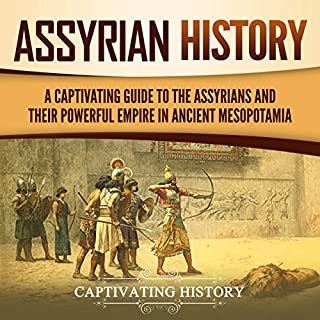 Assyrian History: A Captivating Guide to the Assyrians and Their Powerful Empire in Ancient Mesopotamia                   By:                                                                                                                                 Captivating History                               Narrated by:                                                                                                                                 David Patton                      Length: 3 hrs and 26 mins     31 ratings     Overall 4.8