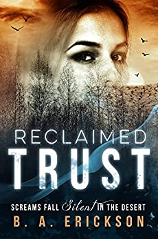 Reclaimed Trust: Screams Fall Silent in the Desert (A Reclaimed Standalone Book 1) by [B.A. Erickson]