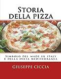 Storia della pizza: Simbolo del made in italy e della dieta mediterranea: Volume 10 (La mia cucina)