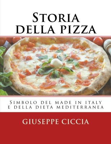 Storia della pizza: Simbolo del made in italy e della dieta mediterranea:...
