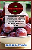 THE HYPOTHYROIDISM DIET: Boost Energy, Lose Weight, and Restore Thyroid Balance on the Hypothyroid Diet Plan
