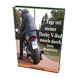 7 Tage mit meiner Harley Davidson V-Rod muscle durch Berlin - Brandenburg (German Edition)
