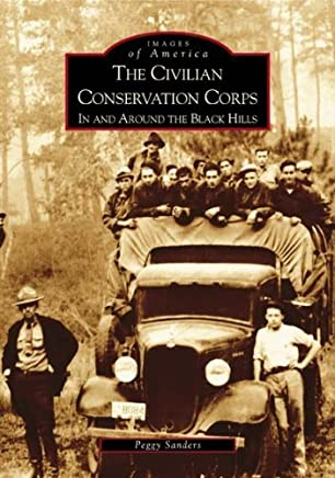 Civilian Conservation Corps: In and Around the Black Hills, The (SD) (Images of America) by Peggy Sanders (2004-06-07)