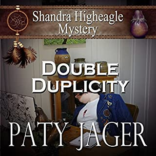 Double Duplicity     A Shandra Higheagle Mystery              By:                                                                                                                                 Paty Jager                               Narrated by:                                                                                                                                 Ann M. Thompson                      Length: 5 hrs and 2 mins     1 rating     Overall 4.0