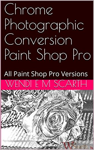 Chrome Photographic Conversion Paint Shop Pro: All Paint Shop Pro Versions (Paint Shop Pro Made Easy Book 359) (English Edition)