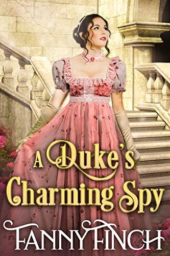 A Duke's Charming Spy: A Clean & Sweet Regency Historical Romance (A Clean & Sweet Regency Historical Romance Novel)