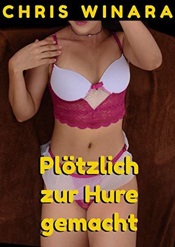 Plötzlich zur Hure gemacht (German Edition)