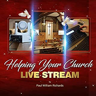 Helping Your Church Live Stream: How to Spread the Message of God with Live Streaming audiobook cover art