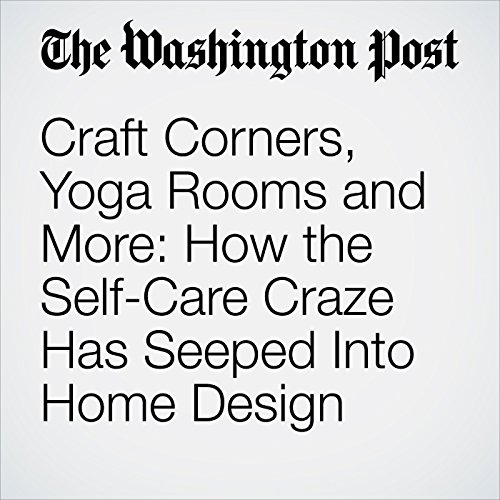 Craft Corners, Yoga Rooms and More: How the Self-Care Craze Has Seeped Into Home Design copertina