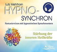 Staerkung der inneren Heilkraefte: Hypno-Synchron - Fantasiereisen mit hypnotischen Sprachmustern