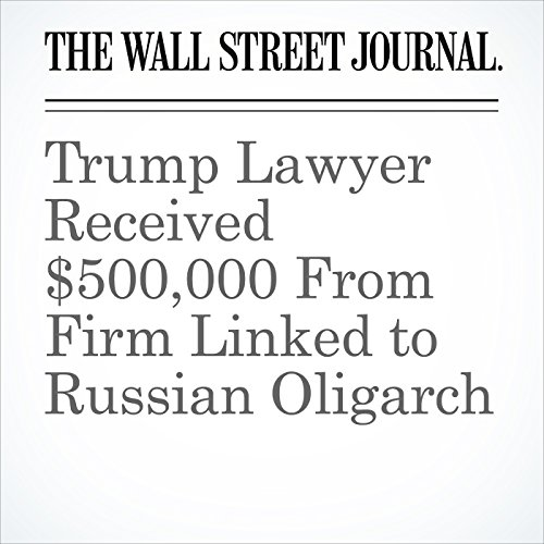 Trump Lawyer Received $500,000 From Firm Linked to Russian Oligarch copertina