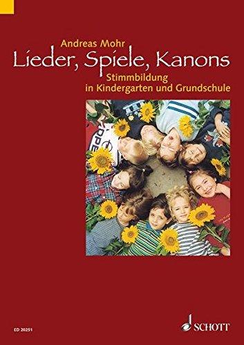 Lieder, Spiele, Kanons: Stimmbildung in Kindergarten und Grundschule