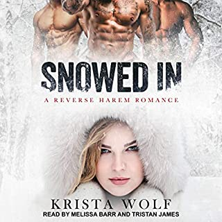 Snowed In     A Reverse Harem Romance              By:                                                                                                                                 Krista Wolf                               Narrated by:                                                                                                                                 Melissa Barr,                                                                                        Tristan James                      Length: 5 hrs and 50 mins     6 ratings     Overall 5.0