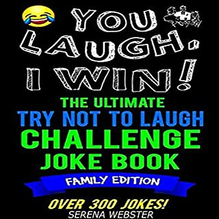 You Laugh, I Win! the Ultimate Try Not to Laugh Challenge Joke Book: Family Edition  audiobook cover art