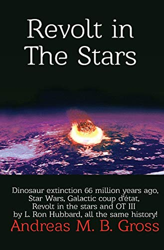 Revolt in the Stars - Dinosaur extinction 66 million years ago, Star Wars, Galactic coup d'état, Revolt in the stars and OT III by L. Ron Hubbard, all the same history!