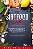 THE SIRTFOOD DIET: A Beginner's Guide To Weight Loss. Activate Your Skinny Gene, Boost Metabolism, And Burn Fat. Including Tips To Prepare A Sirtfood Meal Plan. (English Edition)