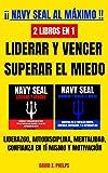 ¡NAVY SEAL AL MÁXIMO! 2 LIBROS EN 1, LIDERAR Y VENCER - SUPERAR EL MIEDO - LIDERAZGO, AUTODISCIPLINA, MENTALIDAD, CONFIANZA EN TI MISMO Y MOTIVACIÓN