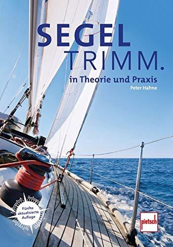 Segeltrimm.: in Theorie und Praxis