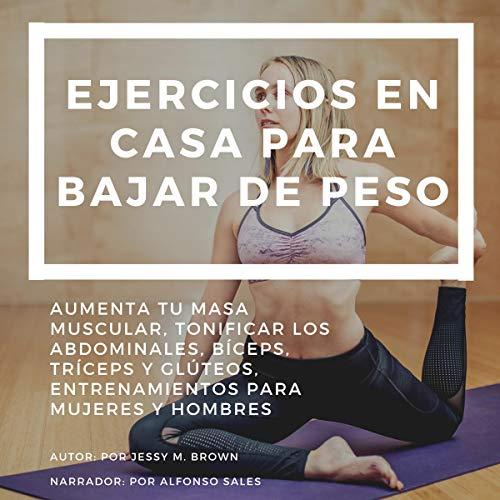 Ejercicios En Casa Para Bajar De Peso Entrenamientos Para Mujeres Y Hombres Home Exercises To Lose Weight Workouts For Women And Men Audible Audio Edition Jessy M Brown Alfonso Sales Jessy