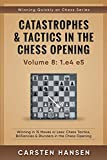 Catastrophes & Tactics in the Chess Opening - Volume 8: 1.e4 e5: Winning in 15 Moves or Less: Chess Tactics, Brilliancies & Blunders in the Chess Opening (Winning Quickly at Chess Series, Band 8) - Carsten Hansen