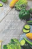 La guía más importante sobre dieta y nutrición para el Siglo...
