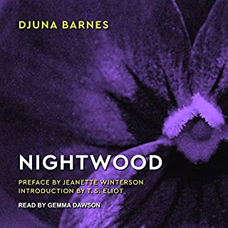 Nightwood                   By:                                                                                                                                 Djuna Barnes,                                                                                        Jeanette Winterson - preface,                                                                                        T. S. Eliot - introduction                               Narrated by:                                                                                                                                 Gemma Dawson                      Length: 6 hrs and 14 mins     19 ratings     Overall 4.1