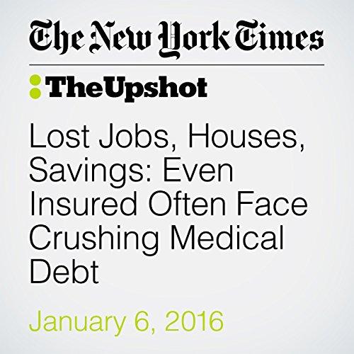Lost Jobs, Houses, Savings: Even Insured Often Face Crushing Medical Debt audiobook cover art