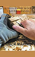 Words By The Wood Carver's Hands: Stories From The Brighter Side of The Woodshed