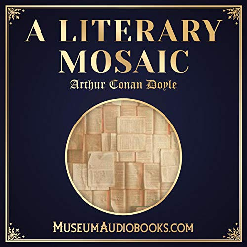 A Literary Mosaic                   By:                                                                                                                                 Arthur Conan Doyle                               Narrated by:                                                                                                                                 Michael Richards                      Length: 38 mins     Not rated yet     Overall 0.0