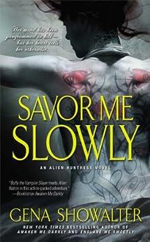 Savor Me Slowly (Alien Huntress Book 3) by [Gena Showalter]
