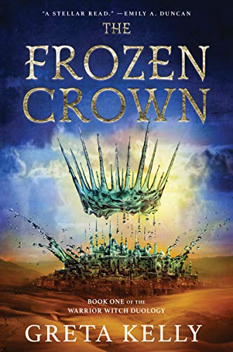 The Frozen Crown: A Novel (Warrior Witch Duology Book 1) by [Greta Kelly]