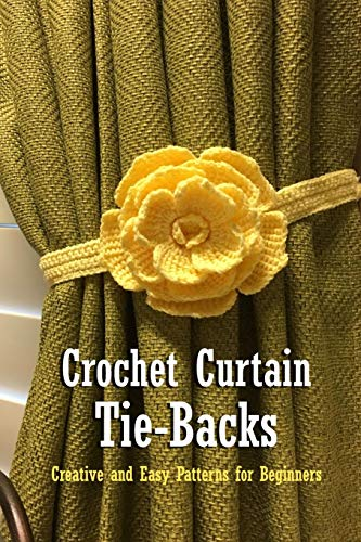 Crochet Curtain Tie-Backs: Creative and Easy Patterns for Beginners: DIY Curtain Tie Back Book