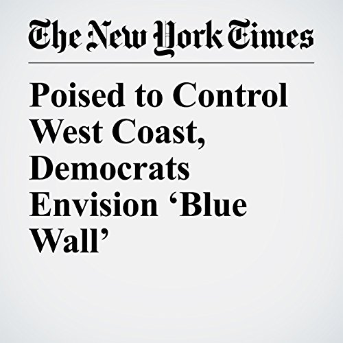 『Poised to Control West Coast, Democrats Envision 'Blue Wall'』のカバーアート
