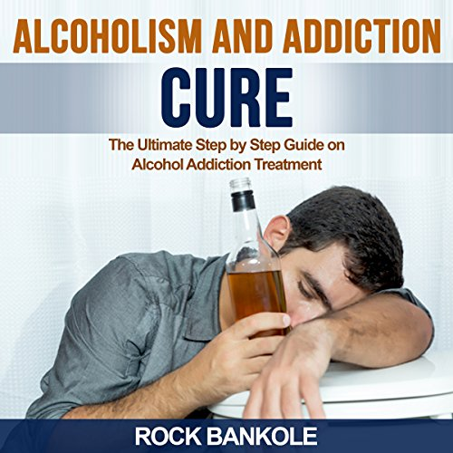 Alcoholism and Addiction Cure audiobook cover art