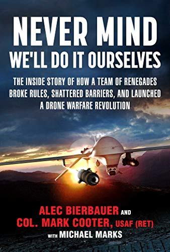 Never Mind, We'll Do It Ourselves: The Inside Story of How a Team of Renegades Broke Rules, Shattered Barriers, and Launched a Drone Warfare Revolution (English Edition)