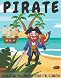 Pirate Colouring Book For Children: Perfect Gift Idea For Kids Ages 4-8. Pirate Coloring...