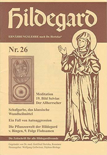 Hildegard. Ernährungslehre nach Dr. Hertzka. Die Zeitschrift für alle Hildegardfreunde. Nr. 26: Meditation, 19. Bild Scivias, Der Alleinherrscher. Schafgarbe, das klassische Wundheilmittel. Ein Fall…