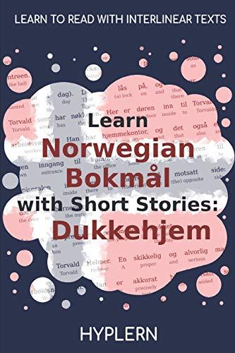 Learn Norwegian Bokmål with Short Stories: Dukkehjem: Interlinear Norwegian Bokmål to English (Learn Norwegian Bokmål with Interlinear Stories for Beginners and Advanced Readers, Band 2)