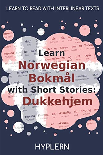 Learn Norwegian Bokmål with Short Stories: Dukkehjem: Interlinear Norwegian Bokmål to English (Learn Norwegian Bokmål with Interlinear Stories for Beginners and Advanced Readers, Band 2)