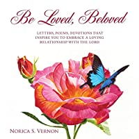 Be Loved Beloved: Letters, Poems, Devotions That Inspire You to Embrace a Loving Relationship with the Lord