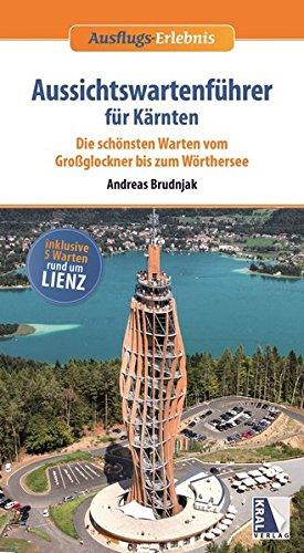 Aussichtswartenführer für Kärnten (Aussichtswartenführer Band 4): Die schönsten Warten vom Großglockner bis zum Wörthersee (Ausflugs-Erlebnis)