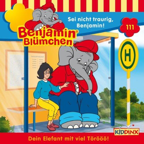 Sei nicht traurig, Benjamin! (Benjamin Blümchen 111) Titelbild